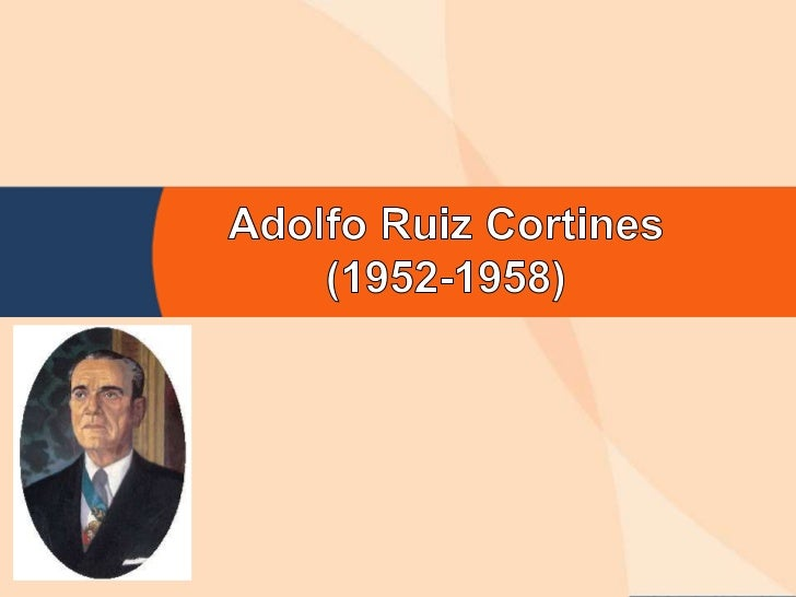 Adolfo Ruiz Cortines(1952-1958) <br />