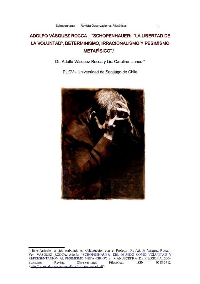 """Schopenhauer    Revista Observaciones Filosóficas.               1ADOLFO VÁSQUEZ ROCCA _ """"SCHOPENHAUER: """"LA LIBERTAD DE   ..."""