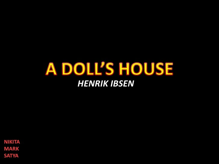 a dolls house textual analysis Conclusion: a doll's house shows ibsen's view on a variety of topics ibsen presents what he thinks about men and women's role in society, equality between genders, and feminism a doll's house is truly a modern classic and will be held as a model for women's rights for years to come.
