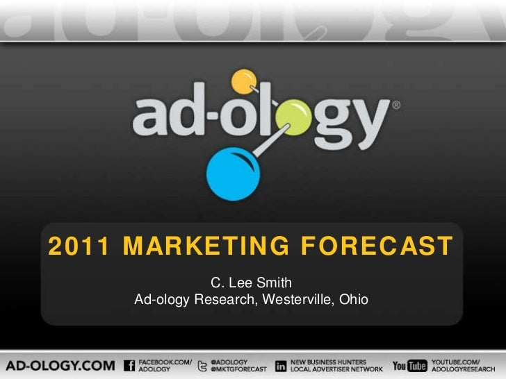 2011 MARKETING FORECAST C. Lee Smith Ad-ology Research, Westerville, Ohio