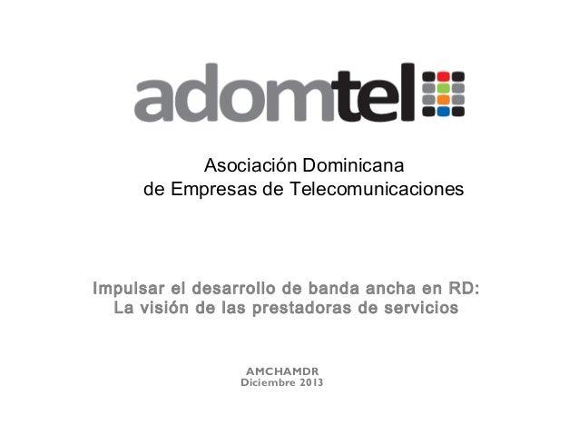 Asociación Dominicana de Empresas de Telecomunicaciones  Impulsar el desarrollo de banda ancha en RD: La visión de las pre...
