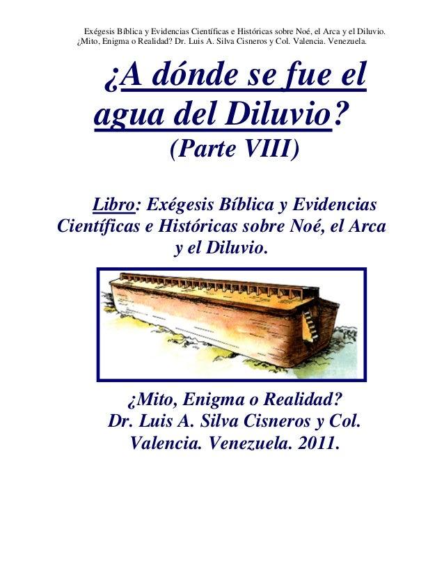 ¿A DÓNDE SE FUE EL AGUA DEL DILUVIO? LIBRO (PARTE VIII). EXÉGESIS BÍBLICA Y EVIDENCIAS CIENTÍFICAS E HISTÓRICAS SOBRE NOÉ, EL ARCA Y EL DILUVIO