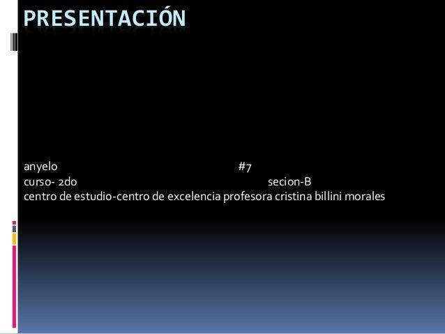 PRESENTACIÓN anyelo #7 curso- 2do secion-B centro de estudio-centro de excelencia profesora cristina billini morales