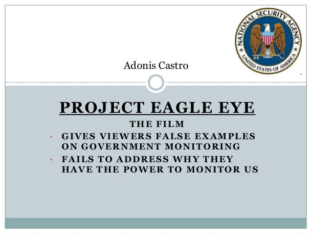 PROJECT EAGLE EYE THE FILM • GIVES VIEWERS FALSE EXAMPLES ON GOVERNMENT MONITORING • FAILS TO ADDRESS WHY THEY HAVE THE PO...