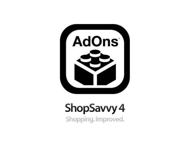 AdOns® Reach Retail Shoppers • More than 10 million* shoppers are using our smartphone barcode scanners when they shop. •...