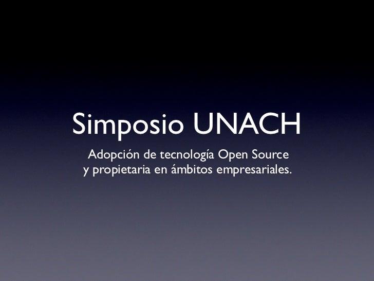 Simposio UNACH  Adopción de tecnología Open Source y propietaria en ámbitos empresariales.