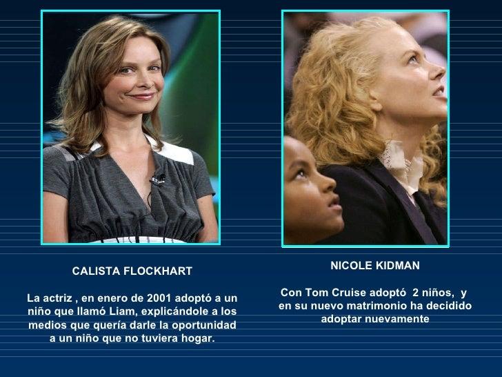 CALISTA FLOCKHART La actriz , en enero de 2001 adoptó a un niño que llamó Liam, explicándole a los medios que quería darle...