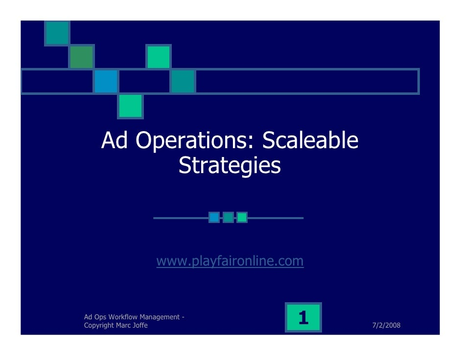 Ad Operations: Scaleable           Strategies                       www.playfaironline.com   Ad Ops Workflow Management - ...