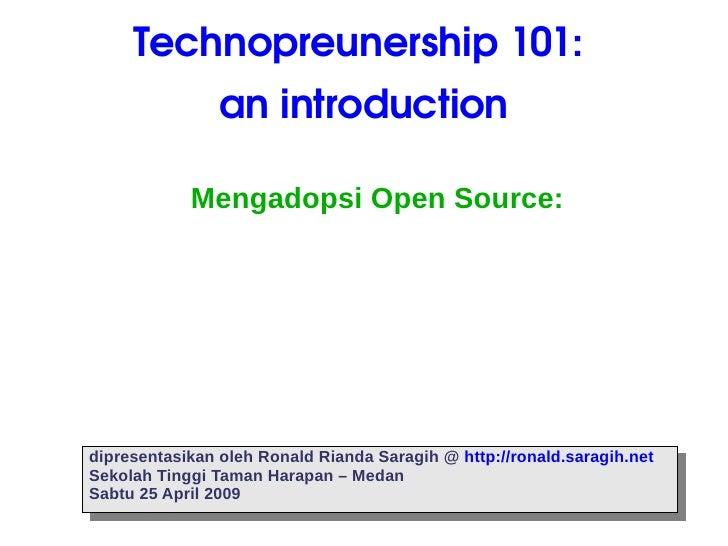 Technopreunership 101:  an introduction Mengadopsi Open Source: dipresentasikan oleh Ronald Rianda Saragih @  http://ronal...