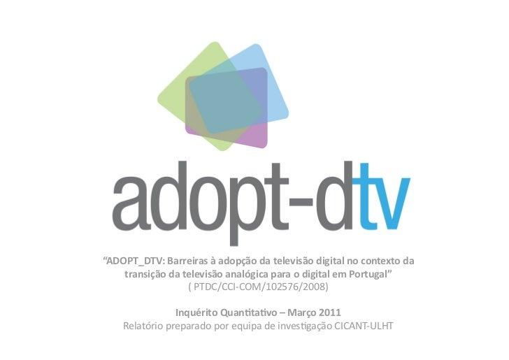 """""""ADOPT_DTV:Barreirasàadopçãodatelevisãodigitalnocontextoda    transiçãodatelevisãoanalógicaparaodigitalem..."""