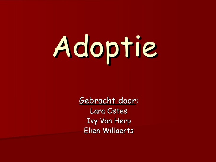 Adoptie Gebracht door : Lara Ostes Ivy Van Herp Elien Willaerts