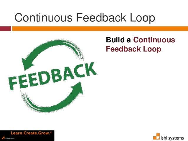 Continuous Feedback Loop 27 Continuous Feedback