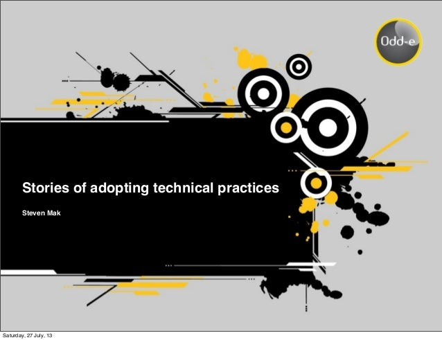 Stories of adopting technical practices Steven Mak Saturday, 27 July, 13
