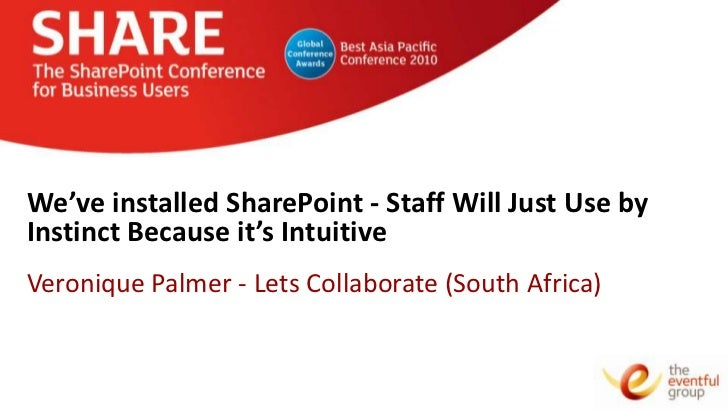 We've installed SharePoint - Staff Will Just Use byInstinct Because it's IntuitiveVeronique Palmer - Lets Collaborate (Sou...