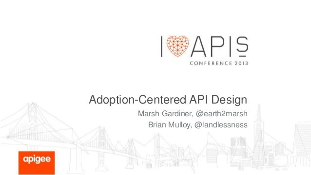 Adoption-Centered API Design Marsh Gardiner, @earth2marsh Brian Mulloy, @landlessness