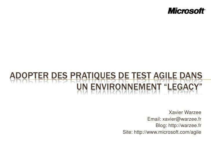"""Adopter des pratiques de test agile dans un environnement """"legacy""""<br />Xavier Warzee<br />Email: xavier@warzee.fr<br />Bl..."""