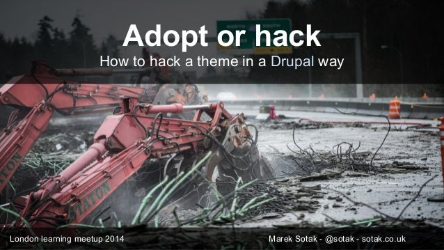 Adopt or hack - how to hack a theme in a Drupal way