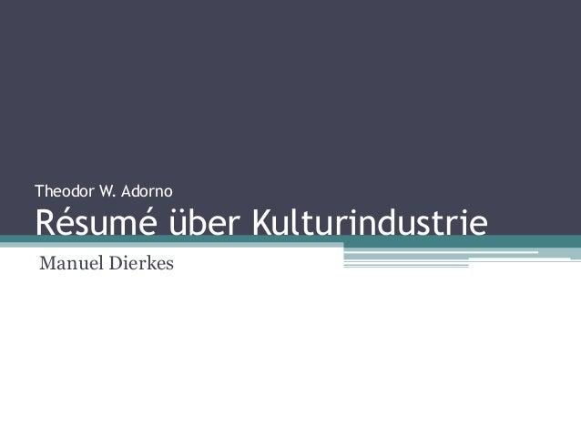Theodor W. AdornoRésumé über KulturindustrieManuel Dierkes