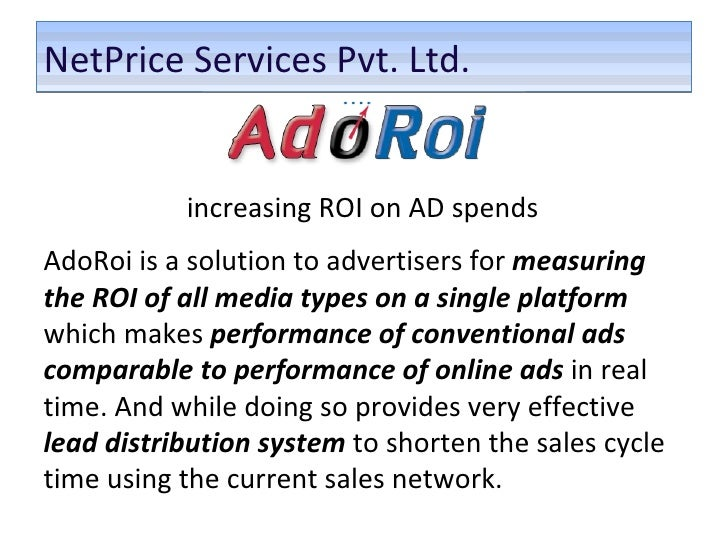 NetPrice Services Pvt. Ltd.  increasing ROI on AD spends  AdoRoi is a solution to advertisers for  measuring the ROI of al...