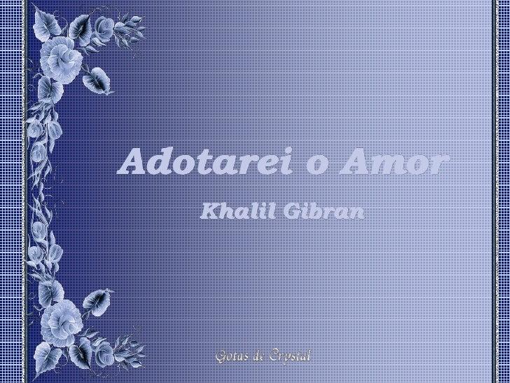 Adotarei o Amor    Khalil Gibran