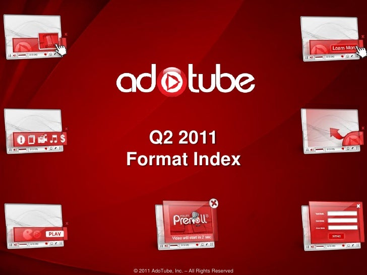 Q2 2011Format Index© 2011 AdoTube, Inc. – All Rights Reserved
