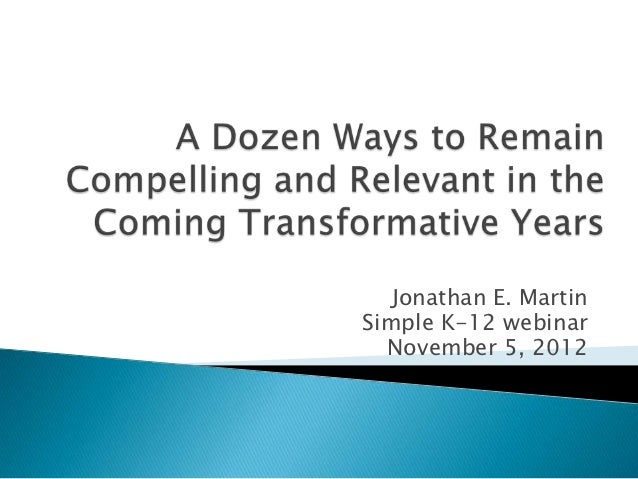 A dozen ways to remain compelling and relevant