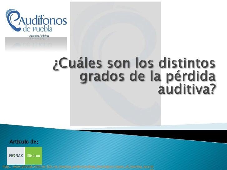 Articulo de:http://www.phonak.com/es/b2c/es/hearing/understanding_hearingloss/types_of_hearing_loss.ht