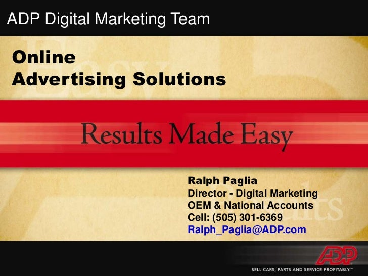 ADP Digital Marketing Team<br />Online<br />Advertising Solutions<br />Ralph Paglia<br />Director - Digital Marketing<br /...