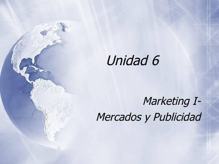 Unidad 6  Marketing I- Mercados y Publicidad