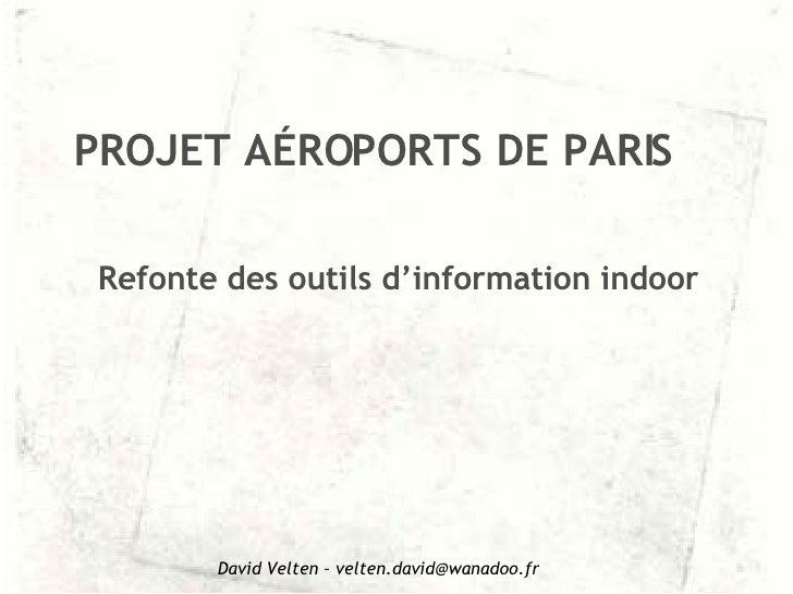 Refonte des outils d'information indoor PROJET AÉROPORTS DE PARIS David Velten – velten.david@wanadoo.fr