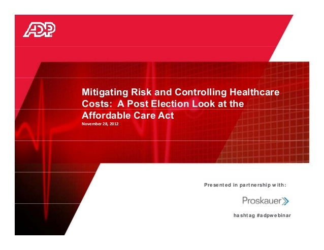Mitigating Risk and Controlling HealthcareCosts: A Post Election Look at theAffordable Care ActNovember28,2012          ...