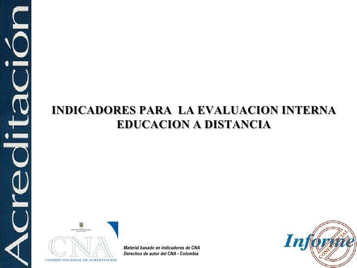 INDICADORES PARA LA EVALUACION INTERNA         EDUCACION A DISTANCIA              Material basado en indicadores de CNA   ...