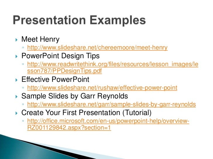 Meet Henry<br />http://www.slideshare.net/chereemoore/meet-henry<br />PowerPoint Design Tips<br />http://www.readwritethin...