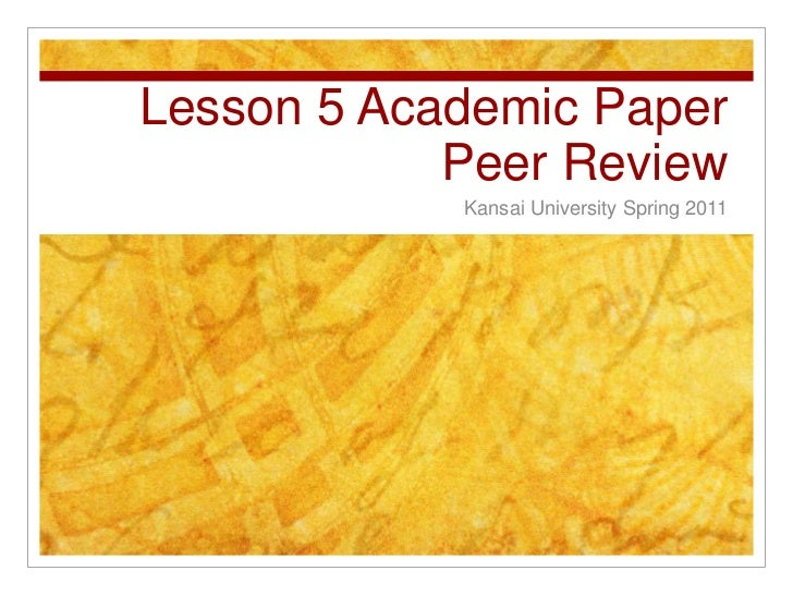 Lesson 5 Academic PaperPeer Review<br />Kansai University Spring 2011<br />