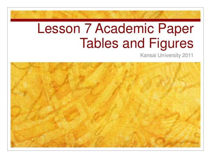 Lesson 7 Academic PaperTables and Figures<br />Kansai University 2011<br />