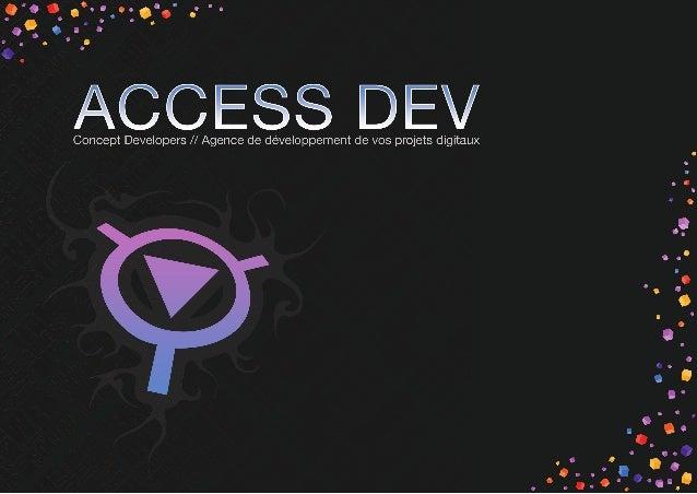 ACCESS DEV   Concept             Developers                          Access-Dev est un studio de développement Multi-     ...