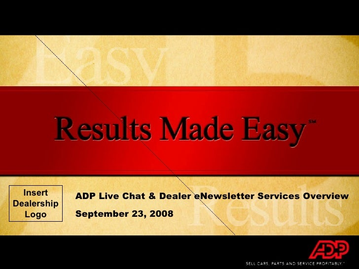 ADP Live Chat & Dealer eNewsletter Services Overview September 23, 2008 Insert Dealership Logo