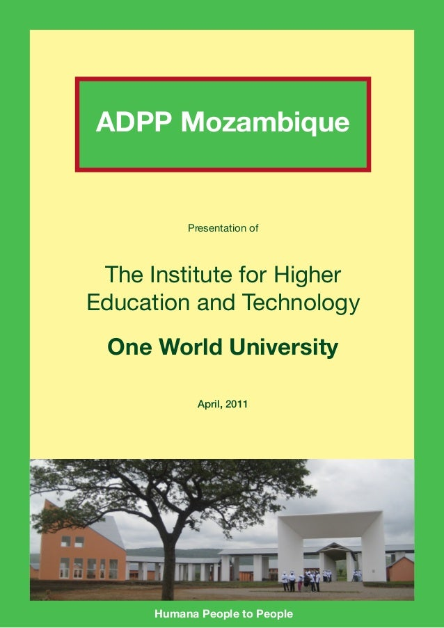 ADPP Mozambique Humana People to People Presentation of The Institute for Higher Education and Technology One World Univer...