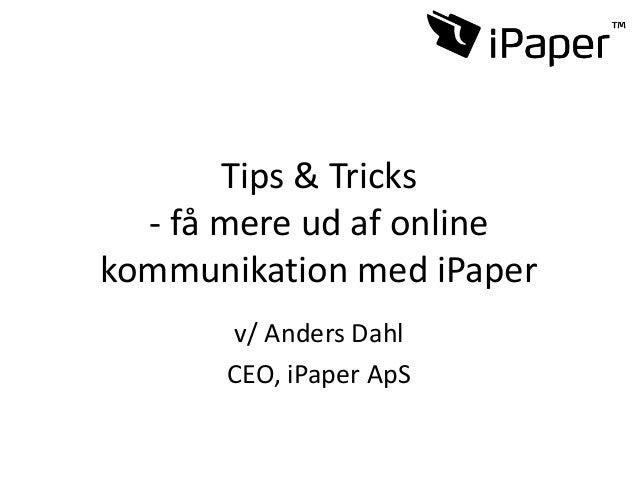 Tips & Tricks - få mere ud af online kommunikation med iPaper v/ Anders Dahl CEO, iPaper ApS