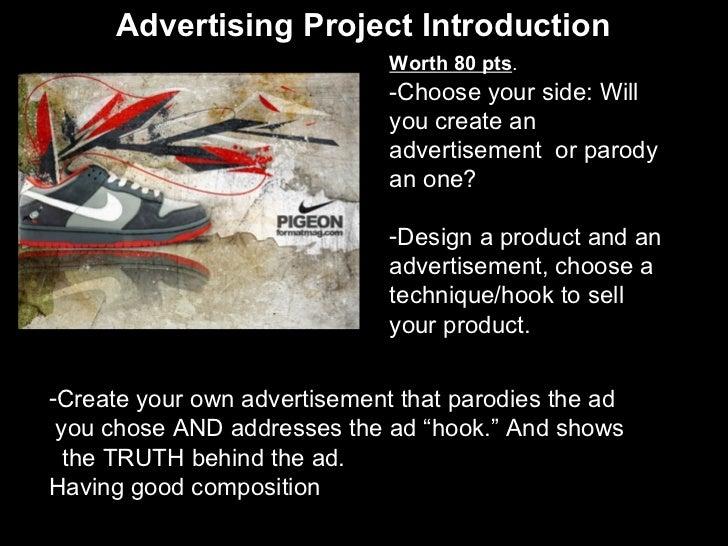 Advertising Project Introduction <ul><li>Worth 80 pts .   </li></ul><ul><li>-Choose your side: Will you create an advertis...