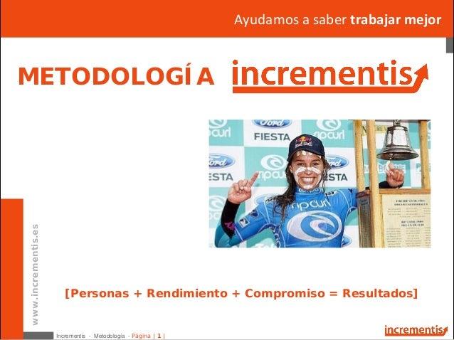 Incrementis - Metodología - Página | 1 |www.incrementis.esConvertimoseltalentoen acciónwww.incrementis.esConvertimosel...