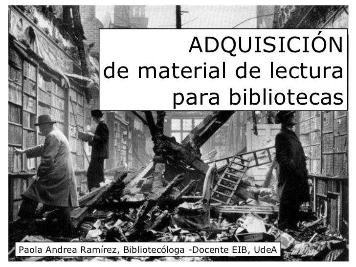 Paola Andrea Ramírez, Bibliotecóloga -Docente EIB, UdeA ADQUISICIÓN de material de lectura para bibliotecas