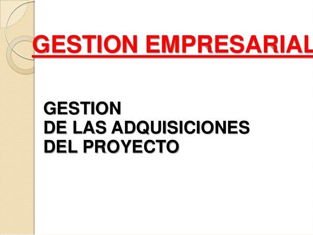 GESTION EMPRESARIAL GESTION DE LAS ADQUISICIONES DEL PROYECTO