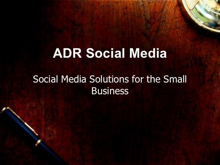 ADR Social Media Social Media Solutions for the Small Business