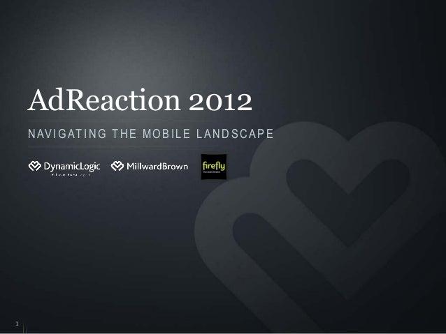 AdReaction 2012    N AV I G AT I N G T H E M O B I L E L A N D S C A P E1