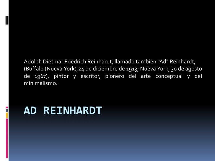 Adolph Dietmar Friedrich Reinhardt, llamado también quot;Adquot; Reinhardt, (Buffalo (Nueva York),24 de diciembre de 1913;...