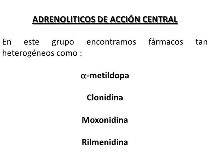 ADRENOLITICOS DE ACCIÓN CENTRALEn este grupo encontramos    fármacos   tanheterogéneos como :               a-metildopa   ...