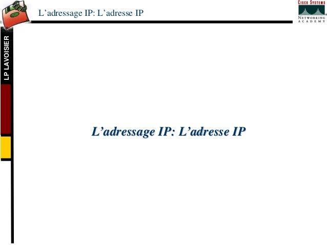 L'adressage IP: L'adresse IPLP LAVOISIER                             L'adressage IP: L'adresse IP