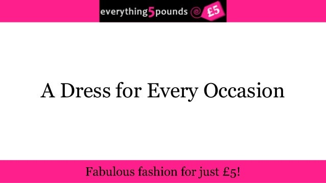 A dress for every occasion - Everything5Pounds