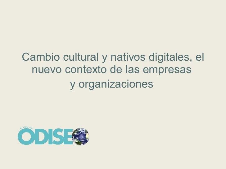 Cambio cultural y nativos digitales, el nuevo contexto de las empresas  y organizaciones